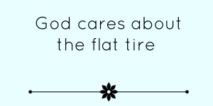 God cares about the flat tire