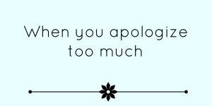when you apologize